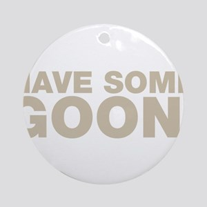 Have Some Goon! Ornament (Round)