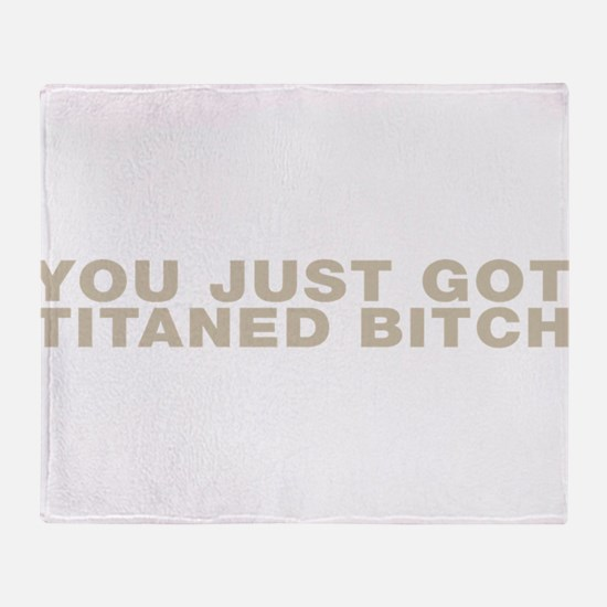 You Just Got Titaned Bitch Throw Blanket
