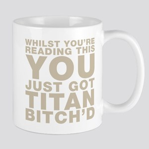 Whilst Youre Reading This You Just Got Titan Bitch