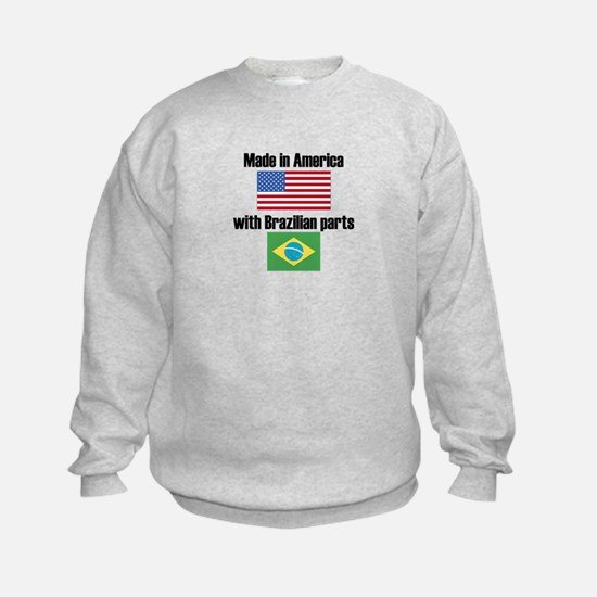Made In America With Brazilian Parts Sweatshirt