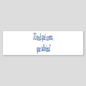Spanish saying Que come Bumper Sticker