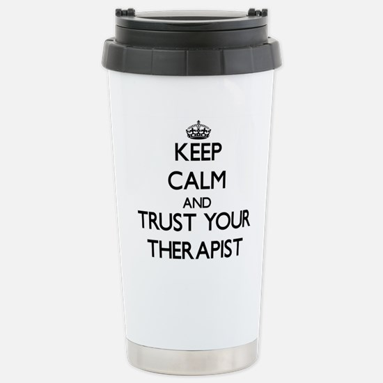 Keep Calm and Trust Your arapist Travel Mug