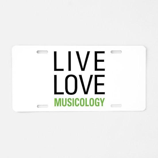 Live Love Musicology Aluminum License Plate