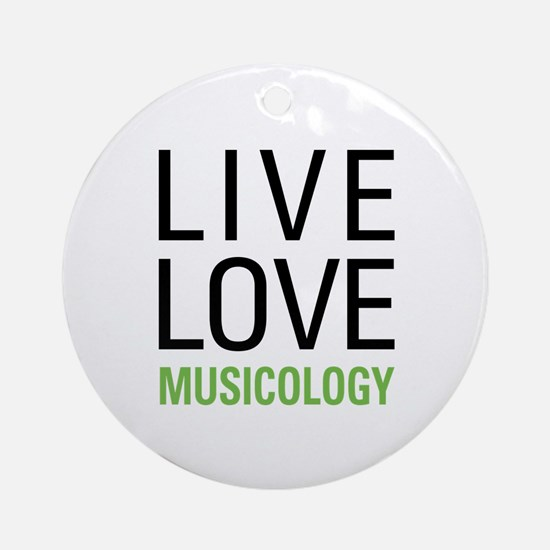 Live Love Musicology Ornament (Round)
