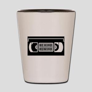 Be Kind. Rewind. Shot Glass