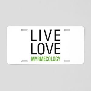 Live Love Myrmecology Aluminum License Plate