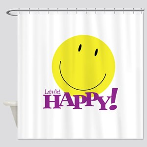 Let's Get Happy ! Shower Curtain
