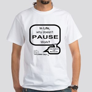 Why No Pause? White T-Shirt