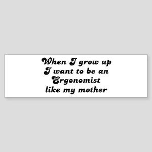 Ergonomist like my mother Bumper Sticker
