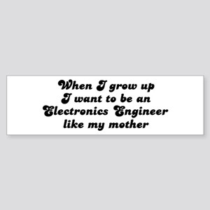 Electronics Engineer like my Bumper Sticker