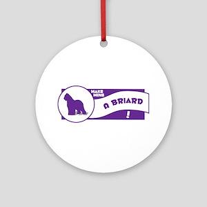 Make Mine Briard Ornament (Round)
