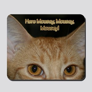 Here Mousey, Mousey, Mousey! Mousepad