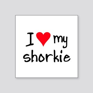 I LOVE MY Shorkie Sticker