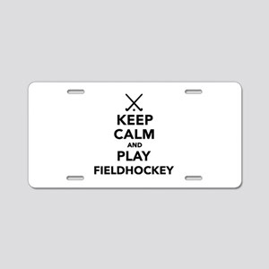 Keep calm and play Field Ho Aluminum License Plate