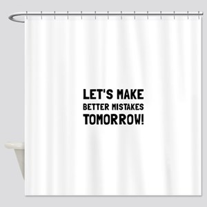 Better Mistakes Shower Curtain