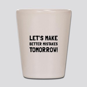 Better Mistakes Shot Glass