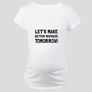 Better Mistakes Maternity T-Shirt