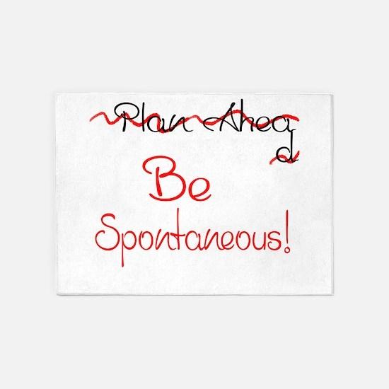 Dont Plan Ahead...Be Spontaneous! 5'x7'Area Rug