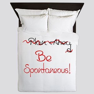 Dont Plan Ahead...Be Spontaneous! Queen Duvet