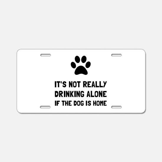 Drinking Alone Dog Aluminum License Plate