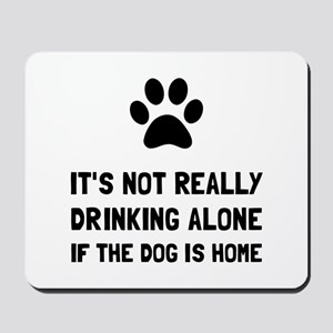 Drinking Alone Dog Mousepad
