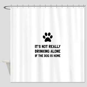 Drinking Alone Dog Shower Curtain