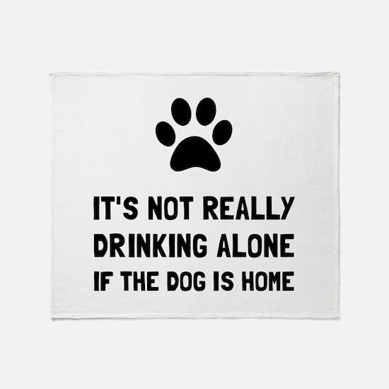 Drinking Alone Dog Throw Blanket
