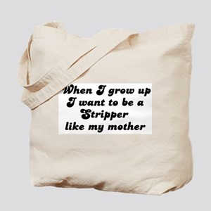 Stripper like my mother Tote Bag