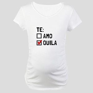 Te Quila Maternity T-Shirt