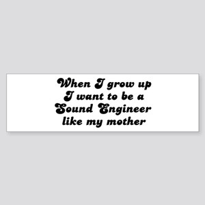 Sound Engineer like my mother Bumper Sticker
