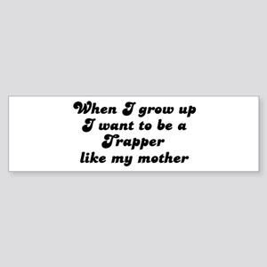 Trapper like my mother Bumper Sticker