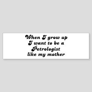 Petrologist like my mother Bumper Sticker