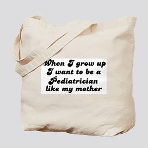 Pediatrician like my mother Tote Bag