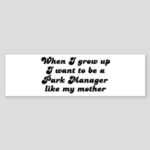 Park Manager like my mother Bumper Sticker