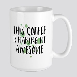 Funny This Coffee is Making Me Awesome Mugs