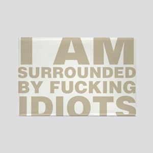 I Am Surrounded By Fucking Idiots Magnets