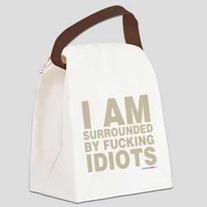 I Am Surrounded By Fucking Idiots Canvas Lunch Bag