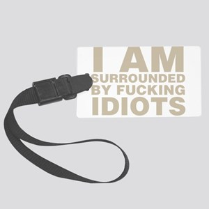 I Am Surrounded By Fucking Idiots Luggage Tag