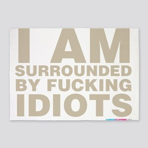I Am Surrounded By Fucking Idiots 5'x7'Area Rug