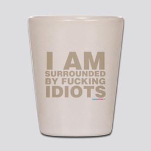 I Am Surrounded By Fucking Idiots Shot Glass