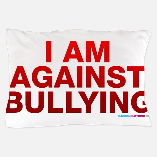 I Am Against Bullying Pillow Case