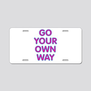 Go Your Own Way Aluminum License Plate