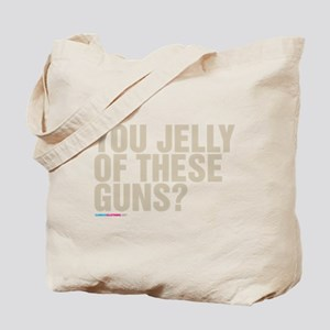You Jelly Of These Guns? Tote Bag