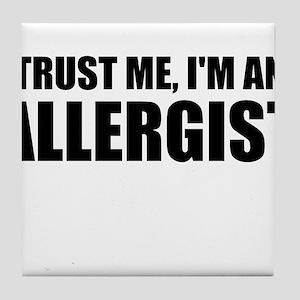 Trust Me, Im An Allergist Tile Coaster