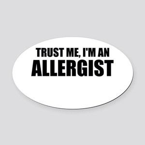 Trust Me, Im An Allergist Oval Car Magnet