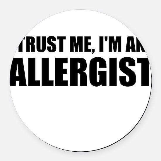 Trust Me, Im An Allergist Round Car Magnet