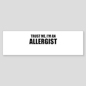 Trust Me, Im An Allergist Bumper Sticker