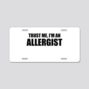 Trust Me, Im An Allergist Aluminum License Plate