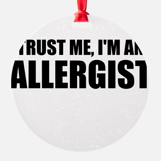 Trust Me, Im An Allergist Ornament
