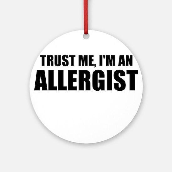 Trust Me, Im An Allergist Ornament (Round)